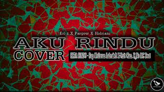 Aku Rindu_Erl-z ft Pargow, Hindriyani (cover audio)