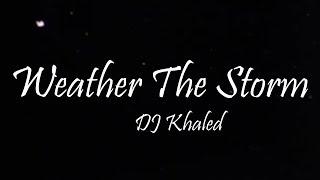 DJ Khaled - Weather the Storm Ft. Lil Baby & Meek Mill (Lyrics)