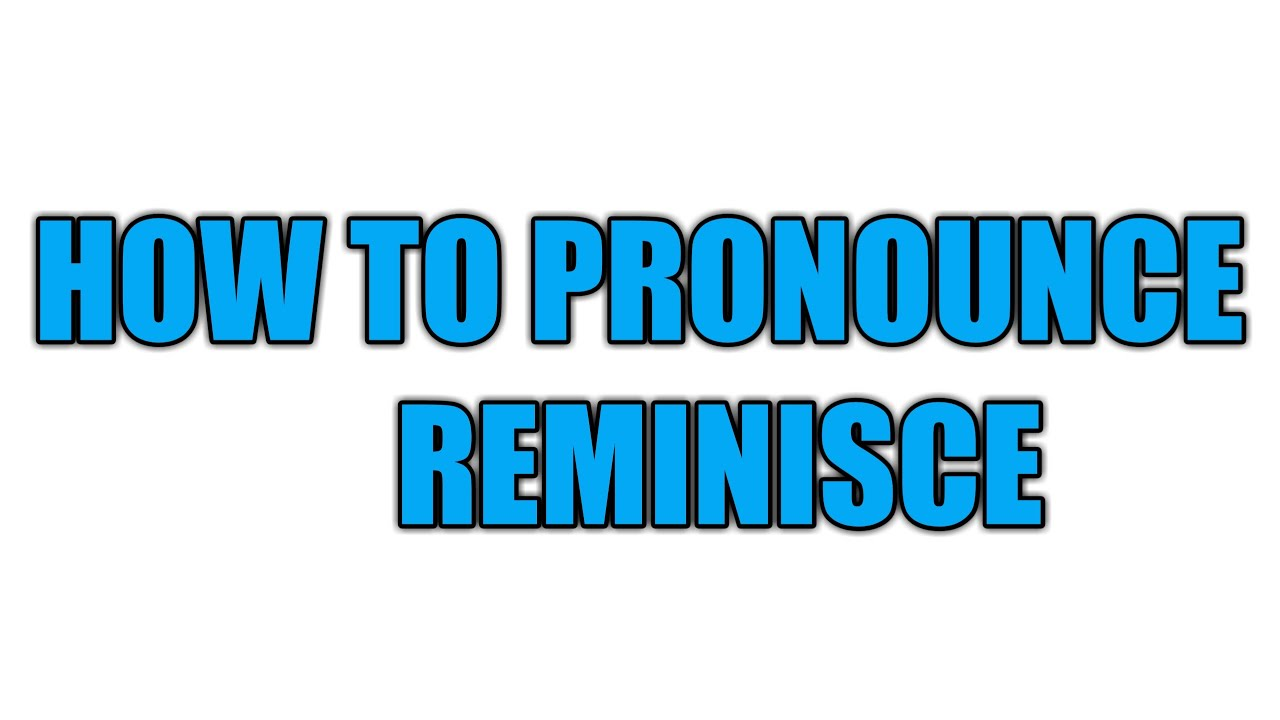 How to Pronounce REMINISCE - English Pronunciation  Learn Every