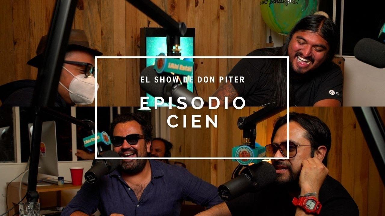 El Show de Don Piter - Episodio 100 // EL SHOW 100