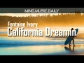 Fontaine Ivory California Dreamin Feat Chelsea Perkins Mind Music Daily mp3