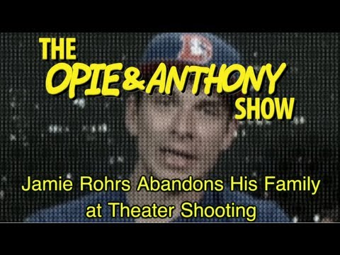 Opie & Anthony: Jamie Rohrs Abandons His Family at Theater Shooting (07/23/12)