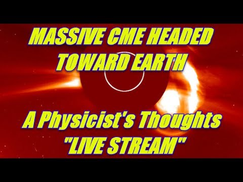 MASSIVE CME HEADED TOWARD EARTH - A PHYSICIST'S THOUGHS JULY 14th, 2017
