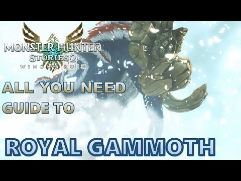 Monster Hunter Stories 2 | ALL YOU NEED GUIDE TO ROYAL GAMMOTH!! |
