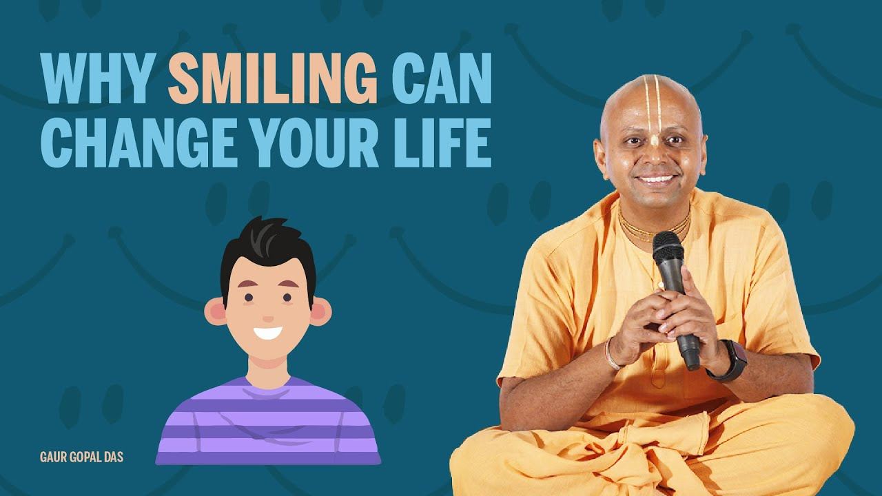 WHY SMILING CAN CHANGE YOUR LIFE by Gaur Gopal Das