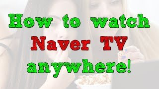 How to watch Naver TV anywhere in the world screenshot 2
