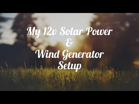 My 12v Solar Power & Wind Generator Setup