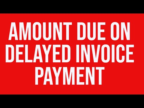 Amount due on delayed invoice payment