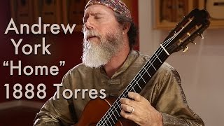 "Andrew York plays ""Home"" on an 1888 Antonio de Torres (SE 115, ex Emilio Pujol)"