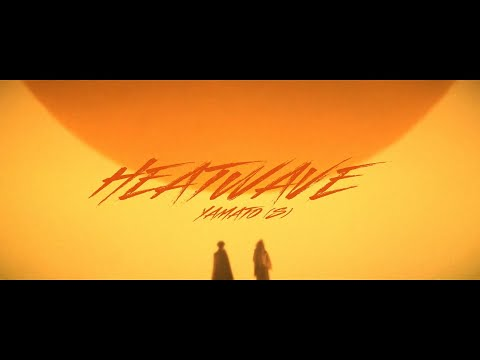 Yamato(.S) - Heatwave (Official Music Video)