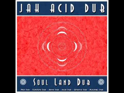 Jah Acid Dub - Soul Land Dub [Full Album] - 2016