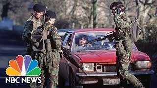 Brexit Threatens To Shatter Northern Ireland's Fragile Peace   NBC News
