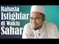 Rahasia Istighfar di Waktu Sahar - Ustadz Adi Hidayat, Lc, MA