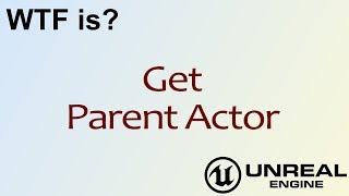 WTF Is? Get Parent Actor in Unreal Engine 4 ( UE4 )