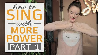 How to sing with more power, Part 1 of 3