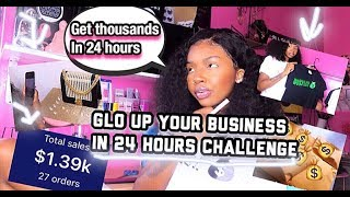 GLO UP YOUR BUSINESS IN 24 HOURS CHALLENGE! 💰
