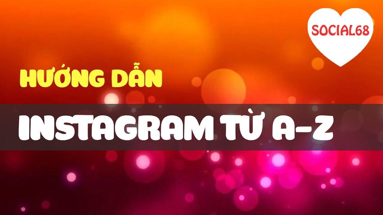 Hướng dẫn sử dụng Instagram từ A-Z