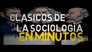 LOS CLÁSICOS DE LA SOCIOLOGÍA en minutos