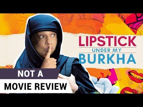 Lipstick Under My Burkha   Not A Movie Review   Sucharita Tyagi