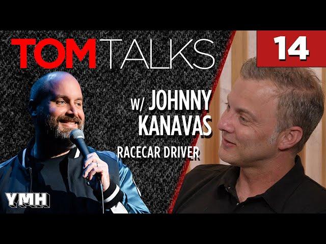 Tom Talks - Ep14 w/ Johnny Kanavas - Racecar Driver