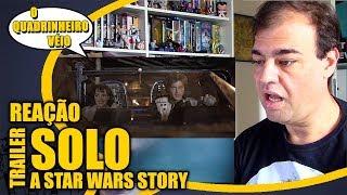 SOLO - A Star Wars Story | Reação Ao Trailer - oQV