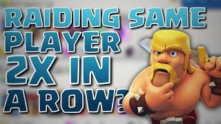 Clash of Clans - Raiding The SAME Player TWO TIMES In A Row?!