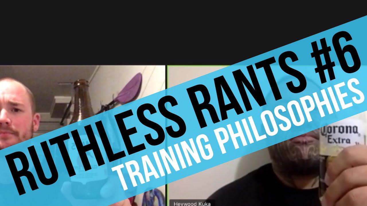 Ruthless Rants #6 - Training Philosophies