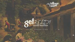 Blessed Messenger -Get Ready ( Village Riddim)