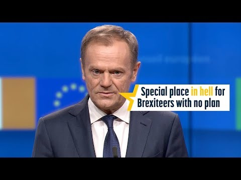 "Tusk: ""Special place in hell"" for Brexiteers with no plan"