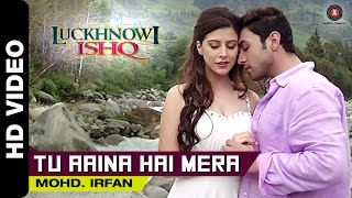 Tu Aaina Hai Mera Video Song | Luckhnowi Ishq