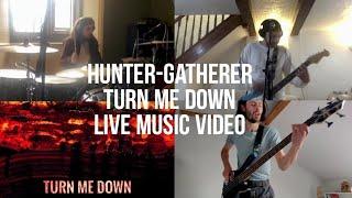 HUNTER-GATHERER - Turn Me Down (Live Music Video)