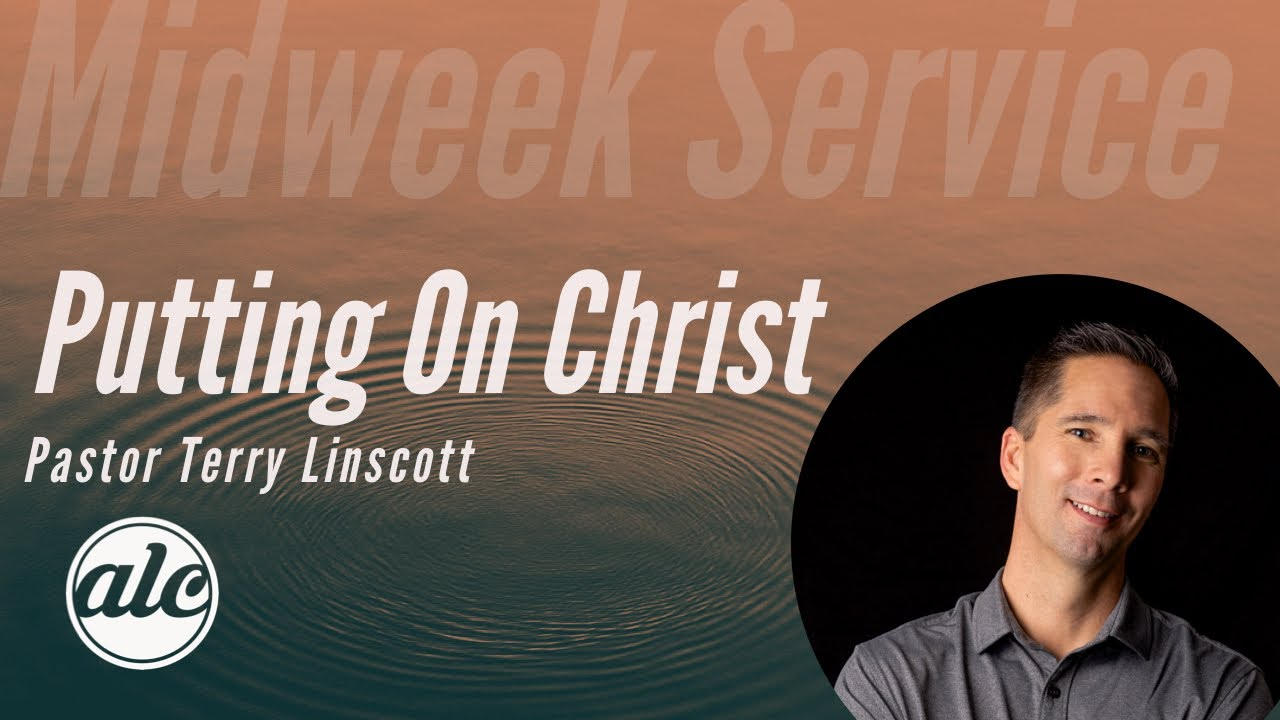 Putting on Christ - Pastor Terry Linscott
