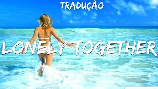Avicii ft. Rita Ora - Lonely Together (Alan Walker Remix) [LEGENDADO/TRADUZIDO]