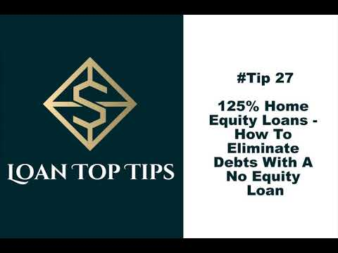 #tip-27---125%-home-equity-loans-how-to-eliminate-debts-with-a-no-equity-loan!!!