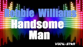 Robbie Williams - Handsome Man (Karaoke Version) with Lyrics HD Vocal-Star Karaoke