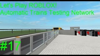 Let's Play: Roblox: Automatic Trains Testing Network #17
