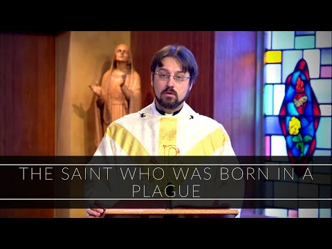 The Saint Who Was Born in a Plague   Homily: Father Adrian Milik