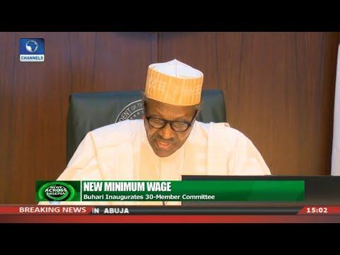 Buhari Inaugurates 30-Member Committee On New Minimum Wage | News Across Nigeria |
