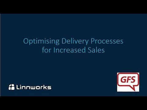 Linnworks Gfs Optimising Delivery Processes For Increased Sales