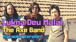 Lukna Deu Malai - The Axe Band (Karaoke Version)