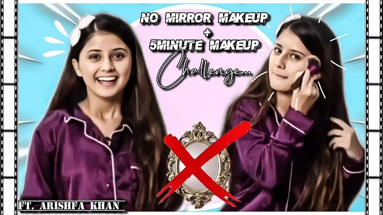 No mirror makeup + 5 min makeup challenge | Arishfa khan