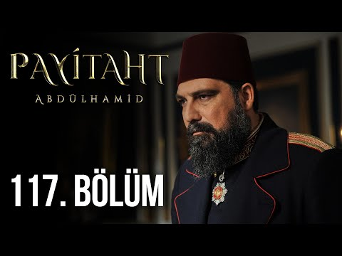Payitaht Abdülhamid 117. Bölüm