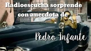 Un radioescucha sorprende con anecdota de Pedro Infante