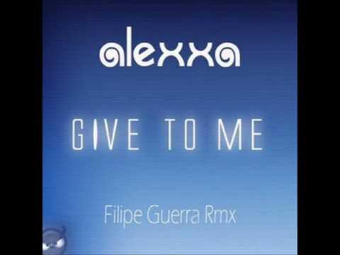 Alexxa - Give To Me 2009 (Felipe Guerra Radio Edit)