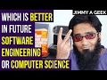 Which is Better in Future Software Engineering or Computer Science ?