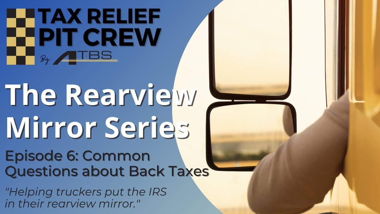 The Rearview Mirror Series Episode 6: Common Questions about Back Taxes