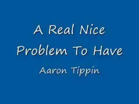 A Real Nice Problem To Have Aaron Tippin