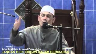 Jangan Berlebihan dalam Beribadah - Abu Abdillah Ahmad Zainuddin