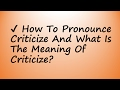 How To Pronounce Criticize And What Is The Meaning Of Criticize mp3