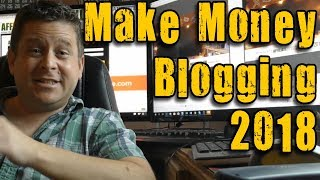 Make Money Blogging Online In 2018 - How To Make Money With Affiliate Marketing And Wordpress Blogs